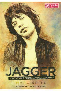 Jagger buntownik, rockman włóczęga, drań - Marc Spitz