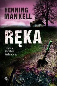 Ręka Pożegnanie z Kurtem Wallanderem - Henning Mankell