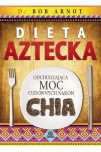 Dieta aztecka - Bob Arnot