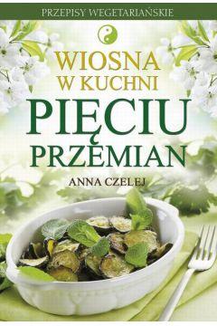 Wiosna w kuchni Pięciu Przemian - Anna Czelej
