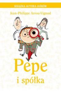 Pepe i spółka + Jean-Philippe Arrou-Vignod