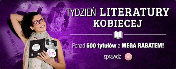Tydzień literatury kobiecej! 500 tytułów o 35% taniej!