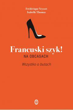 Francuski szyk na obcasach. Wszystko o butach