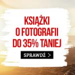 Książki o fotografii do 35% taniej - promocja na Dzień Fotografii! Sprawdź >>