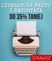 Promocja na reportaże i literaturę faktu! Sprawdź >>
