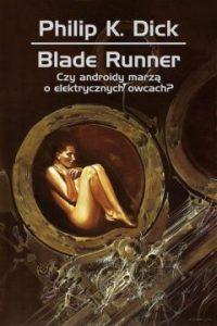 Blade runner. Czy androidy marzą o elektrycznych owcach - sprawdź książkę >>