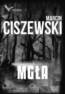 Nowa książka od Marcina Ciszewskiego. Mgła - sprawdź na TaniaKsiazka.pl