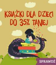 Przeceniamy książki dla dzieci nawet o 35%! Sprawdź >>