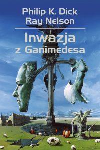 Nowość od Philipa K. Dicka. Inwazja z Ganimedesa - kup na TaniaKsiazka.pl