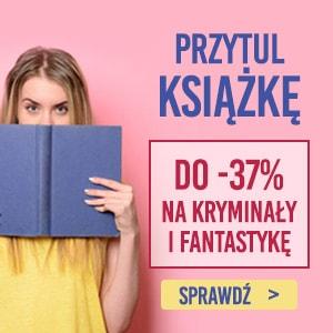 Przytul książkę na weekend - kryminał i fantastyka do 37% taniej! Sprawdź >>