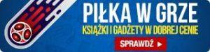 Mistrzostwa Świata 2018 gadżety i książki w TaniaKsiążka.pl