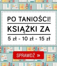 Książki po 5, 10 i 15 zł! Sprawdź w TaniaKsiazka.pl
