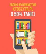E-booki wydawnictwa KtoCzyta.pl o 50% taniej