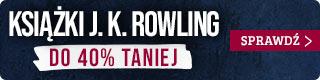 Książki J.K. Rowling do 40% taniej. Sprawdź w TaniaKsiazka.pl >>