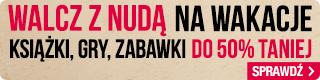 Walcz z nudą na wakacje. Książki, gry, zabawki do -50% w Tania Książka.pl