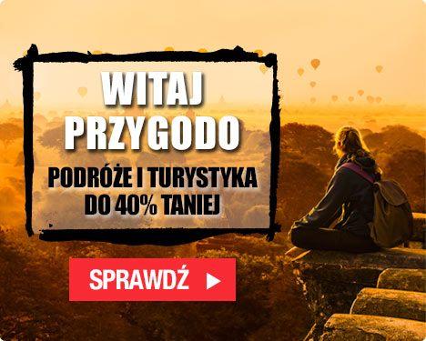 Witaj przygodo! Przewodniki, podróże, turystyka do 40% taniej w TaniaKsiażka.pl