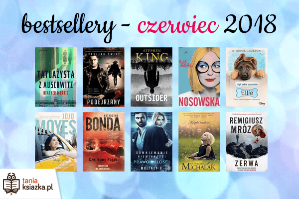 Bestsellery czerwca 2018 w TaniaKsiażka.pl