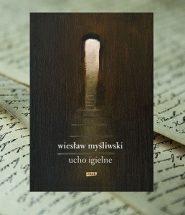 Nowa książka Wiesława Myśliwskiego. Ucho Igielne dostępna w TaniaKsiazka.pl