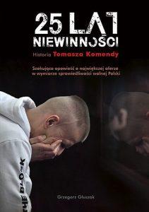 Książka o Tomaszu Komendzie. 25 lat niewinności w TaniaKsiazka.pl >>