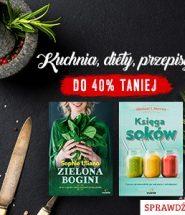 Kuchnia, diety, przepisy - książki do 40% taniej w TaniaKsiazka.pl