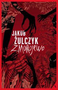 Nowa wydanie książki Jakuba Żulczyka Zmorojewo - sprawdź na TaniaKsiazka.pl
