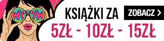 Książki po 5, 10 i 15 złotych w TaniaKsiazka.pl >>