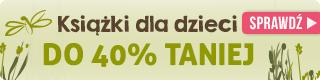 Książki dla dzieci do -40% w TaniaKsiazka.pl >>