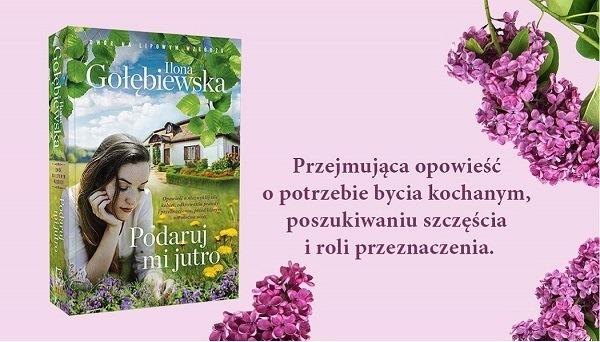 Podaruj mi jutro. Nowość od Ilony Gołębiewskiej. Sprawdź w TaniaKsiazka.pl! >>