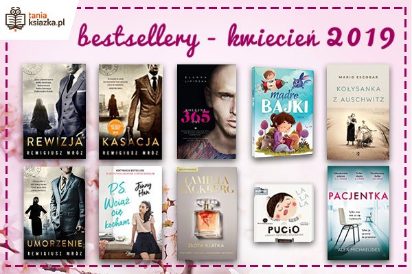 Bestsellery kwietnia 2019 w TaniaKsiazka.pl