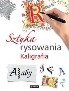 Sztuka rysowania. Kaligrafia - sprawdź na TaniaKsiazka.pl