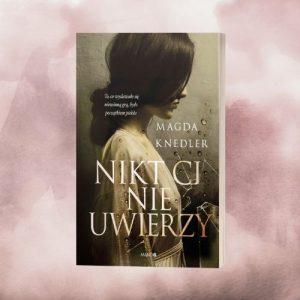 Magda Knedler Nikt ci nie uwierzy - nowość!