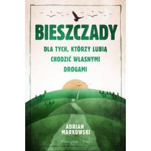 Adrian Markowski Bieszczady. Dla tych, którzy lubią chodzić własnymi drogami Książki o tematyce podróżniczej – nowości