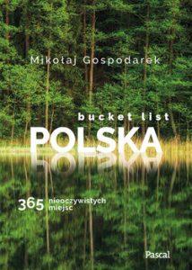 Mikołaj Gospodarek Bucket list Polska. 365 nieoczywistych miejsc