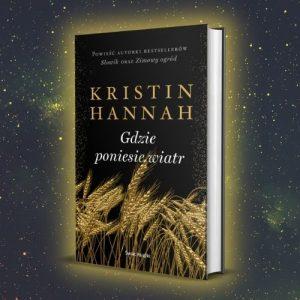 Gdzie poniesie wiatr - nowość od Kristin Hannah