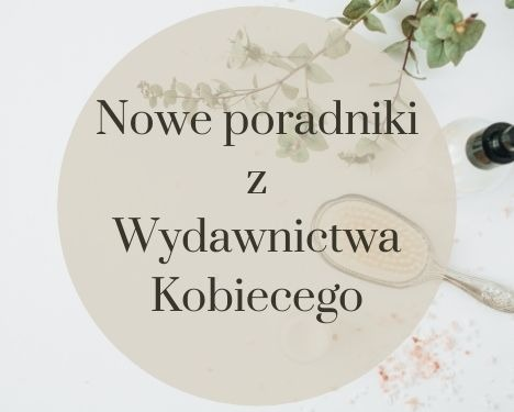 Poradniki z Wydawnictwa Kobiecego Sprawdź na TaniaKsiazka.pl >>