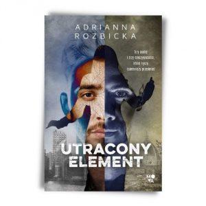 Adrianna Rozbicka Utracony element Wydawnictwo Mova - premiery czerwca 2021