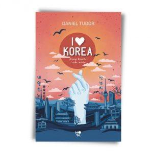 Daniel Tudor I love Korea. K-pop, kimchi i cała reszta