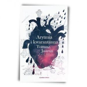 Tomasz Jastrun Arytmia i kwarantanna