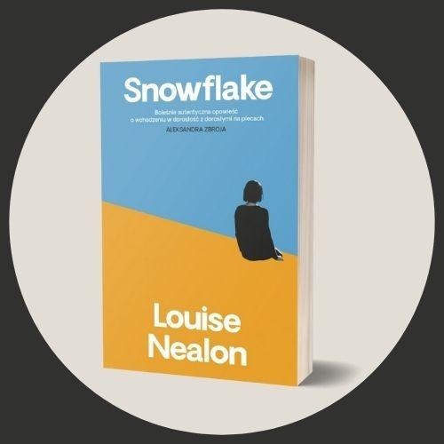 Snowflake Louise Nealon Sprawdź na TaniaKsiazka.pl >>