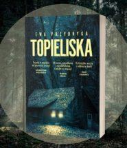 Topieliska Ewy Przydrygi Topieliska Ewy Przydrygi- nowość dla miłośników thrillerów