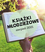 Zestawienie nowości młodzieżowych - sierpień 2021